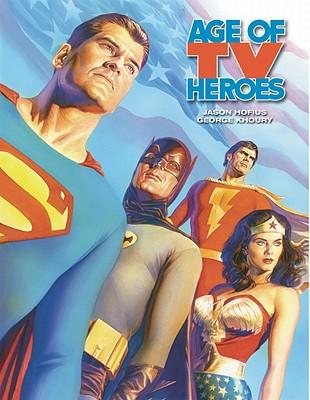 Age Of TV Heroes By Hofius, Jason/ Khoury, George